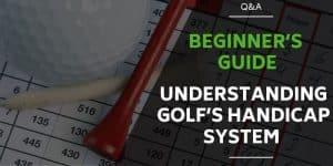 Understanding Golf's Handicap System a Beginner's Guide