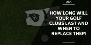 How Long Will Your Golf Clubs Last and When to Replace Them