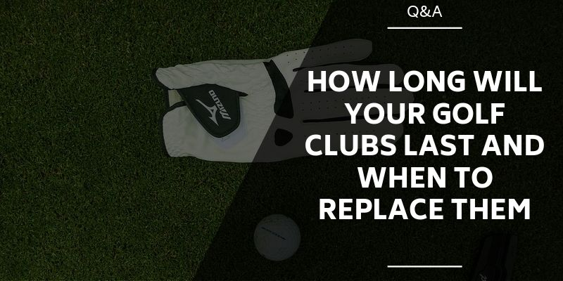 how-long-golf-clubs-last