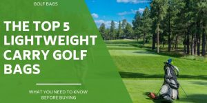The Top 5 Lightweight Golf Bags on The Market in 2021