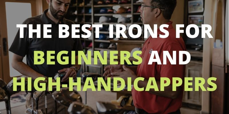 the-best-irons-for-beginners-and-high-handicappers