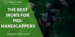 5 of The Best Golf Irons For Mid-Handicappers in 2020