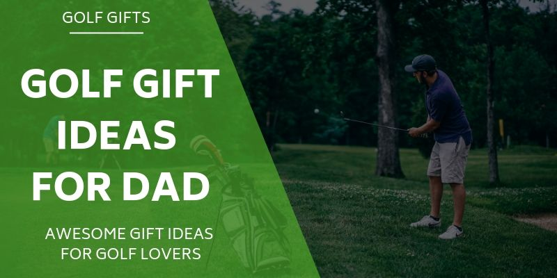 15 Golf Gifts For Dad - Treat Your Dad No Matter What The Occasion