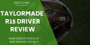 TaylorMade R15 Driver Review – How Does It Stack Up?