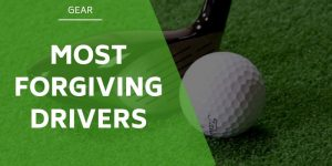 The Most Forgiving Drivers of 2020 to Improve Your Distance & Accuracy