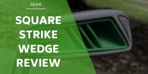 Square-strike-wedge-review