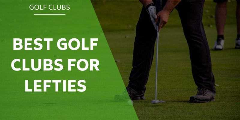 best-clubs-for-lefties