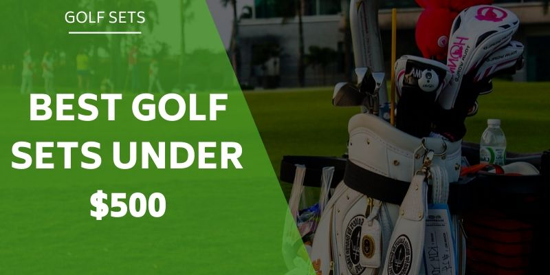 best-golf-sets-under-$500