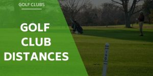 Golf Club Distances – How Far? [WITH DISTANCE TABLE]