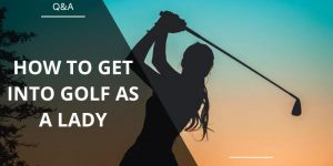 How To Get Into Golf As a Lady (From a Women's Perspective)