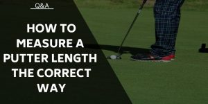 How to Measure a Putter Length the Correct Way