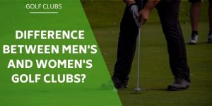 What's The Difference Between Men's and Women's Golf Clubs?