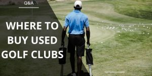 Where To Buy Used Golf Clubs – The Best Places Both Local and Online
