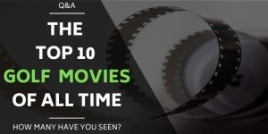 The Top 10 Golf Movies of All Time – For When Your Not On The Course Yourself