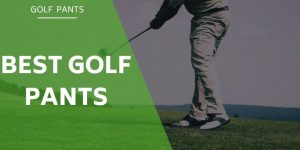 The Best Golf Pants For Golfers of All Ages, Styles and Tastes
