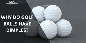 Why Do Golf Balls Have Dimples? Your Golfing Questions Answered