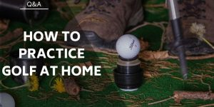How To Practice Golf At Home – 6 Steps To Practicing At Home
