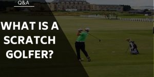 What Is A Scratch Golfer? Golfing Terms Explained for Everyone