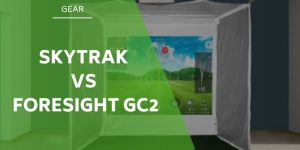 SkyTrak vs Foresight GC2 – Which Launch Monitor Do We Recommend?