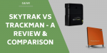 SkyTrak vs Trackman – Which Is The Best Launch Monitor?