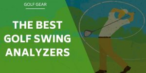 The 8 Best Golf Swing Analyzer To Improve Your Game