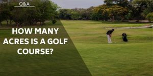 How Many Acres is a Golf Course? 9-Hole and 19-Hole Course Sizes