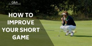 How to Improve Your Short Game – A Part Of The Game That's Overlooked
