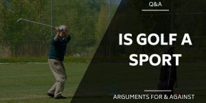 Is Golf a Sport – Arguments for and Against (I Know What I Think)