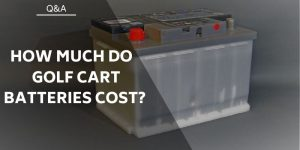 How Much Do Golf Cart Batteries Cost? Does Spending More = A Better Battery?