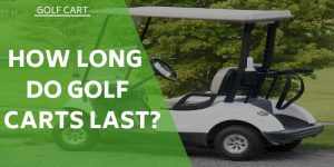 How Long Do Golf Carts Last? (And How To Get More Years Out Of Your Cart)