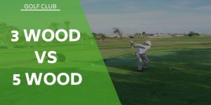 3 Wood vs 5 Wood – Which To Choose and Why?