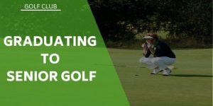 Graduating to Senior Golf – The Experience of a Senior Golfer