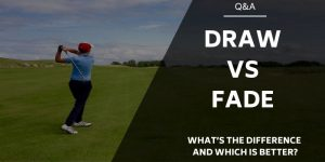 Draw vs Fade: What's The Difference And Which Is Better?