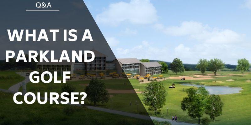 what is a parkland golf course