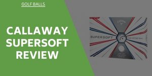 Callaway Supersoft Review – Are These The Rights Balls For You?