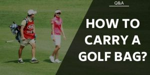 How to Carry a Golf Bag – One Strap or Two, Save Your Back!