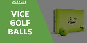Vice Golf Balls Review – Are These The Right Balls For You?