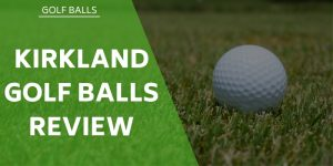 Kirkland Golf Balls Review –  are they as good as other brands?
