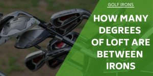 How Many Degrees Of Loft Are Between Irons?  Selecting the right club.