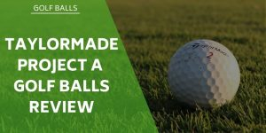 TaylorMade Project A Golf Balls Review – Should You Buy Them?