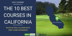 The 10 Best Golf Courses in California – Rated By Real Players