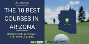 The 10 Best Golf Courses in Arizona – Rated By Real Players