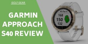 Garmin Approach S40 Review – Is This The Right Model For You?
