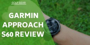 Garmin Approach S60 Review – Is It Really Better Than Other Models?