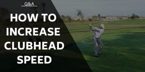 How to Increase Clubhead Speed (And Hit The Ball Further Than Your Mates)