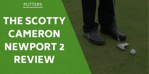 The Scotty Cameron Newport 2 Review – How We Rate This Popular Putter