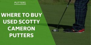 Where to Buy Used Scotty Cameron Putters – The 4 Best Places
