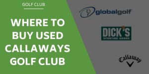 Where to Buy Used Callaway Golf Clubs