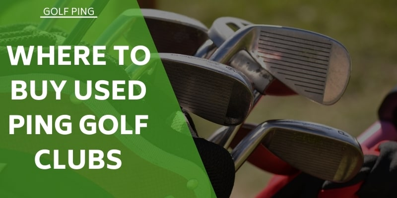 Where to Buy Used PING Golf Clubs
