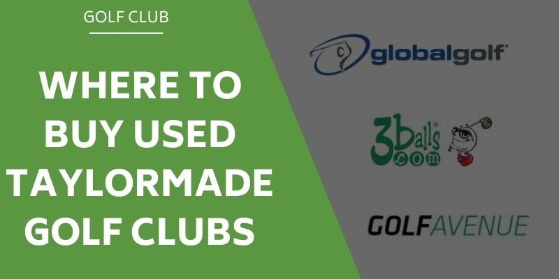 Where to Buy Used TaylorMade Golf Clubs At The Best Prices